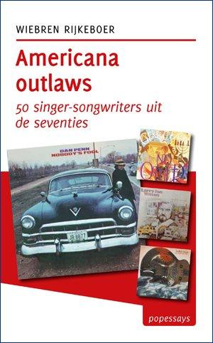 Americana outlaws | Wiebren Rijkeboer 9789492190543 Wiebren Rijkeboer Kleine Uil   Landeninformatie, Muziek Verenigde Staten