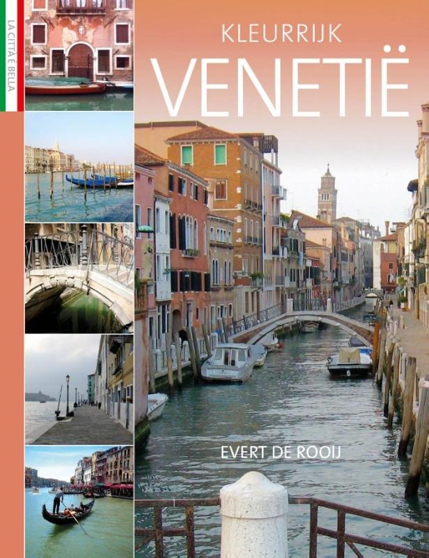 Kleurrijk Venetië | Evert de Rooij 9789492199928 Evert de Rooij Edicola   Reisgidsen Zuidtirol, Dolomieten, Friuli, Venetië, Emilia-Romagna