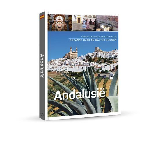 Andalusië | Suzanne Caes en Walter Bouwen 9789492500830 Suzanne Caes en Walter Bouwen Edicola   Reisgidsen Andalusië