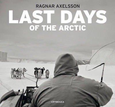 Last days of the Arctic | Ragnar Axelsson 9789935420305 Ragnar Axelsson Crymogea   Fotoboeken Scandinavië & de Baltische Staten